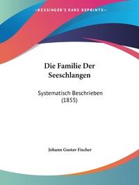 Die Familie Der Seeschlangen: Systematisch Beschrieben (1855), Johann Gustav Fischer обложка-превью