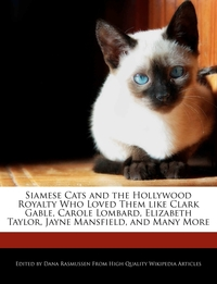 Книга под заказ: «Siamese Cats and the Hollywood Royalty Who Loved Them like Clark Gable, Carole Lombard, Elizabeth Taylor, Jayne Mansfield, and Many More»