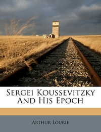 Книга под заказ: «Sergei Koussevitzky And His Epoch»