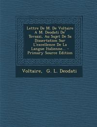Книга под заказ: «Lettre de M. de Voltaire A M. Deodati de' Tovazzi, Au Sujet de Sa Dissertation Sur L'Excellence de La Langue Italienne... - Primary Source Edition»