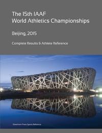 Книга под заказ: «15th World Athletics Championships - Beijing 2015. Complete Results & Athlete Reference.»