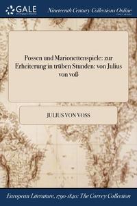 Possen und Marionettenspiele: zur Erheiterung in trüben Stunden: von Julius von voß, Julius Von Voss обложка-превью
