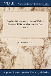 Begebenheiten eines schönen Officiers: der wie Alkibiades lebte und wie Cato starb, Julius Von Voss обложка-превью