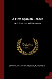 A First Spanish Reader: With Questions and Vocabulary, Erwin William Eugene Roessler, Alfred Remy обложка-превью