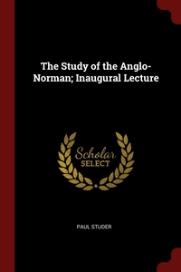 The Study of the Anglo-Norman; Inaugural Lecture, Paul Studer обложка-превью