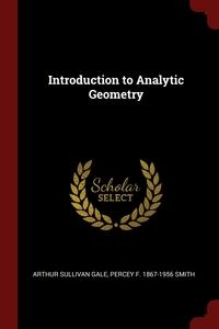 Introduction to Analytic Geometry, Arthur Sullivan Gale, Percey F. 1867-1956 Smith обложка-превью