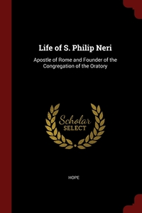 Life of S. Philip Neri: Apostle of Rome and Founder of the Congregation of the Oratory, Hope обложка-превью