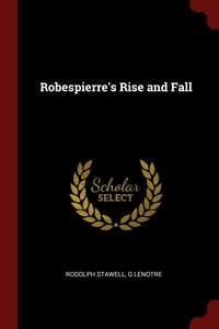 Robespierre's Rise and Fall, Rodolph Stawell, G Lenotre обложка-превью