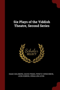 Six Plays of the Yiddish Theatre, Second Series, Isaac Goldberg, David Pinski, Peretz Hirschbein обложка-превью