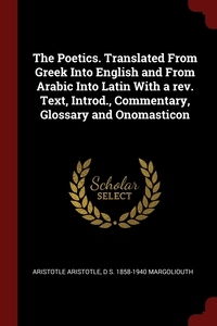 The Poetics. Translated From Greek Into English and From Arabic Into Latin With a rev. Text, Introd., Commentary, Glossary and Onomasticon, Aristotle Aristotle, D S. 1858-1940 Margoliouth обложка-превью
