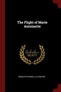 The Flight of Marie Antoinette, Rodolph Stawell, G Lenotre обложка-превью