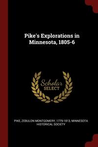 Pike's Explorations in Minnesota, 1805-6, Zebulon Montgomery Pike, Minnesota Historical Society обложка-превью