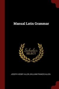 Manual Latin Grammar, Joseph Henry Allen, William Francis Allen обложка-превью