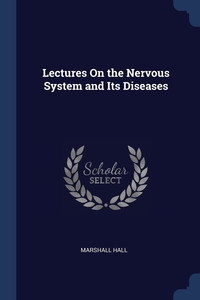 Lectures On the Nervous System and Its Diseases, Marshall Hall обложка-превью