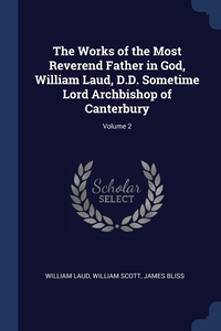 The Works of the Most Reverend Father in God, William Laud, D.D. Sometime Lord Archbishop of Canterbury; Volume 2, William Laud, William Scott, James Bliss обложка-превью