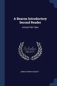 A Beacon Introductory Second Reader: Animal Folk Tales, James Hiram Fassett обложка-превью