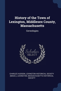History of the Town of Lexington, Middlesex County, Massachusetts: Geneologies, Charles Hudson, Lexington Historical Society (Mass.), Massachusetts Historical Soci Lexington обложка-превью