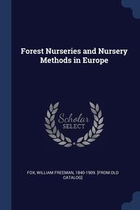 Forest Nurseries and Nursery Methods in Europe, William Freeman 1840-1909. [from o Fox обложка-превью