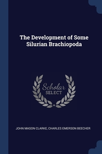 The Development of Some Silurian Brachiopoda, John Mason Clarke, Charles Emerson Beecher обложка-превью