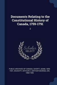 Documents Relating to the Constitutional History of Canada, 1759-1791: 2, Public Archives of Canada, Adam Shortt, Arthur G. Doughty обложка-превью