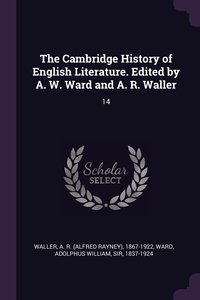 The Cambridge History of English Literature. Edited by A. W. Ward and A. R. Waller: 14, A R. 1867-1922 Waller, Adolphus William Ward обложка-превью