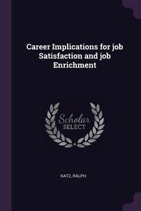 Career Implications for job Satisfaction and job Enrichment, Ralph Katz обложка-превью