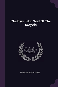 The Syro-latin Text Of The Gospels, Frederic Henry Chase обложка-превью