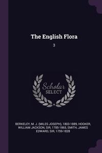 The English Flora: 3, M J. 1803-1889 Berkeley, William Jackson Hooker, James Edward Smith обложка-превью