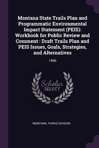 Montana State Trails Plan and Programmatic Environmental Impact Statement (PEIS): Workbook for Public Review and Comment : Draft Trails Plan and PEIS Issues, Goals, Strategies, and Alternatives: 1996, Montana. Parks Division обложка-превью