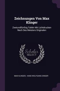 Zeichnungen Von Max Klinger: Zweiundfünfzig Tafeln Mit Lichtdrucken Nach Des Meisters Originalen, Max Klinger, Hans Wolfgang Singer обложка-превью