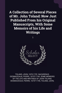 A Collection of Several Pieces of Mr. John Toland: Now Just Published From his Original Manuscripts, With Some Memoirs of his Life and Writings: 1, John Toland, Pierre 1673?-1745. Some me Desmaizeaux, Pierre Desmaizeaux обложка-превью