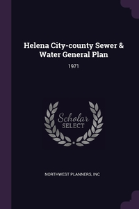 Helena City-county Sewer & Water General Plan: 1971, Inc Northwest Planners обложка-превью