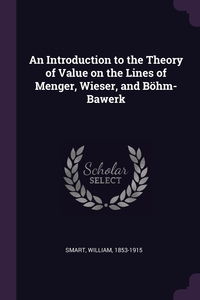 An Introduction to the Theory of Value on the Lines of Menger, Wieser, and Böhm-Bawerk, William Smart обложка-превью