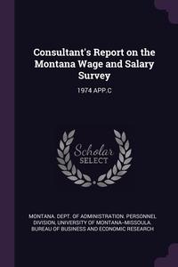 Consultant's Report on the Montana Wage and Salary Survey: 1974 APP.C, Montana. Dept. of Administration. Person, University of Montana--Missoula. Bureau обложка-превью