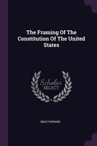 The Framing Of The Constitution Of The United States, Max Farrand обложка-превью