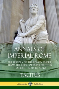 Annals of Imperial Rome: The History of the Roman Empire, From the Reign of Emperor Titus to Nero - AD 14 to AD 68, Tacitus, Alfred John Church, William Jackson Brodbribb обложка-превью