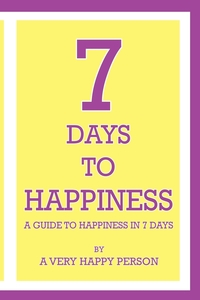 7 Days To Happiness: A Guide To Happiness In 7 Days, Robert Walker обложка-превью