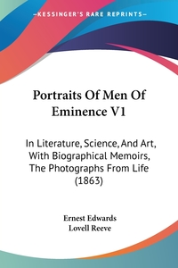 Portraits Of Men Of Eminence V1: In Literature, Science, And Art, With Biographical Memoirs, The Photographs From Life (1863), Ernest Edwards, Lovell Reeve обложка-превью