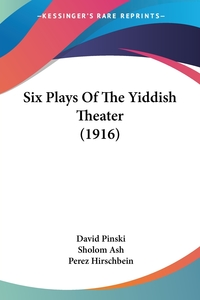 Six Plays Of The Yiddish Theater (1916), David Pinski, Sholom Ash, Perez Hirschbein обложка-превью