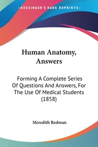 Human Anatomy, Answers: Forming A Complete Series Of Questions And Answers, For The Use Of Medical Students (1858), Meredith Redman обложка-превью