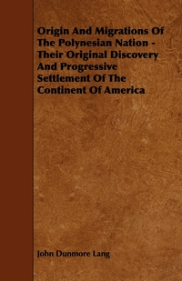 Origin and Migrations of the Polynesian Nation - Their Original Discovery and Progressive Settlement of the Continent of America, John Dunmore Lang обложка-превью