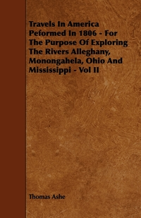 Travels in America Peformed in 1806 - For the Purpose of Exploring the Rivers Alleghany, Monongahela, Ohio and Mississippi - Vol II, Thomas Ashe обложка-превью