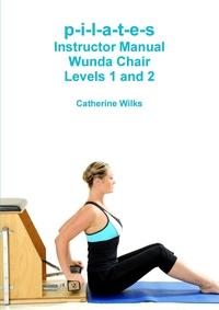 Книга под заказ: «p-i-l-a-t-e-s Instructor Manual Wunda Chair Levels 1 and 2»