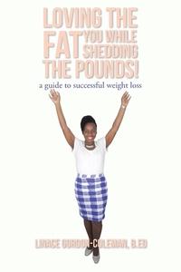 Книга под заказ: «Loving the FAT you while shedding the pounds!»