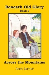 Книга под заказ: «Across the Mountains (Beneath Old Glory Book 3)»