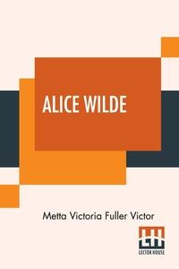 Alice Wilde: The Raftsman's Daughter. A Forest Romance., Metta Victoria Fuller Victor обложка-превью