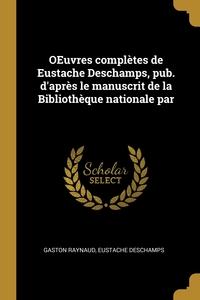 OEuvres complètes de Eustache Deschamps, pub. d'après le manuscrit de la Bibliothèque nationale par, Gaston Raynaud, Eustache Deschamps обложка-превью