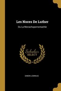 Les Noces De Luther: Ou La Monachopornomachie, Simon Lemnius обложка-превью