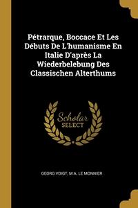 Pétrarque, Boccace Et Les Débuts De L'humanisme En Italie D'après La Wiederbelebung Des Classischen Alterthums, Georg Voigt, M A. Le Monnier обложка-превью