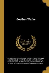 Goethes Werke, Herman Friedrich Grimm, Erich Schmidt, Johann Wolfgang Von Goethe обложка-превью
